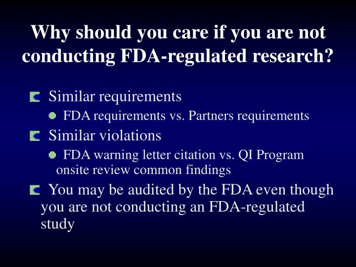 Why should you care if you are not conducting FDA-regulated research?