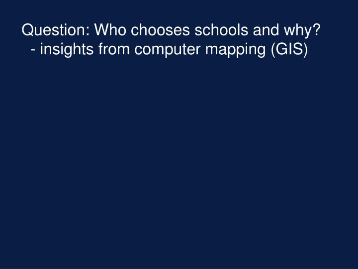Question: Who chooses schools and why?