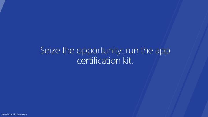 Seize the opportunity: run the app certification kit.
