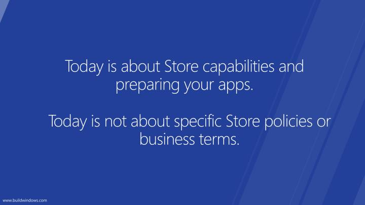 Today is about Store capabilities and preparing your apps.