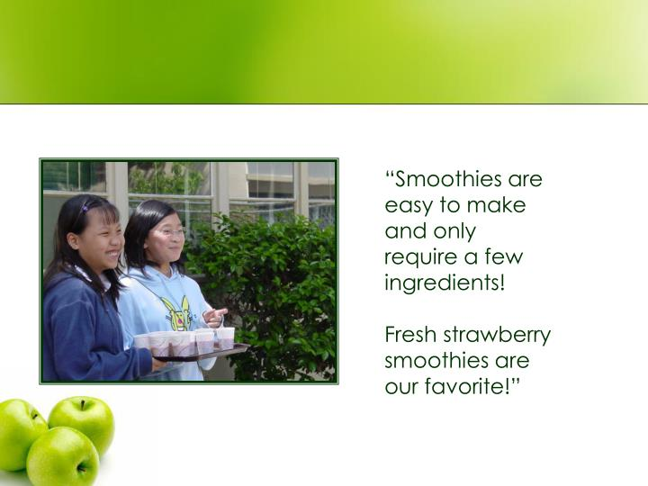 """""""Smoothies are easy to make and only require a few ingredients!"""