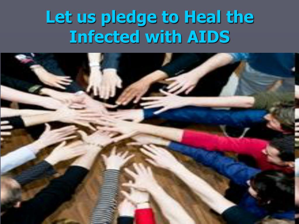 Let us pledge to Heal the Infected with AIDS