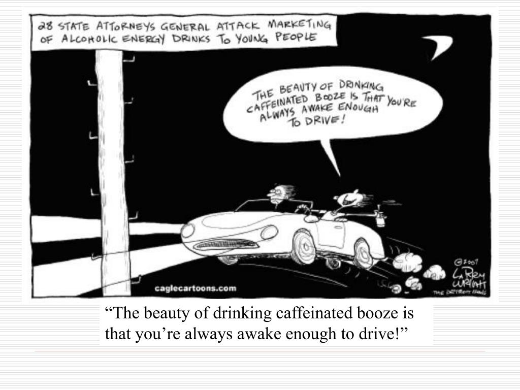 """The beauty of drinking caffeinated booze is that you're always awake enough to drive!"""