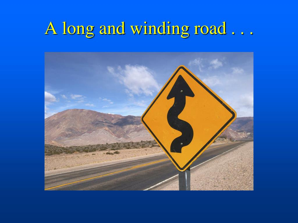 A long and winding road . . .