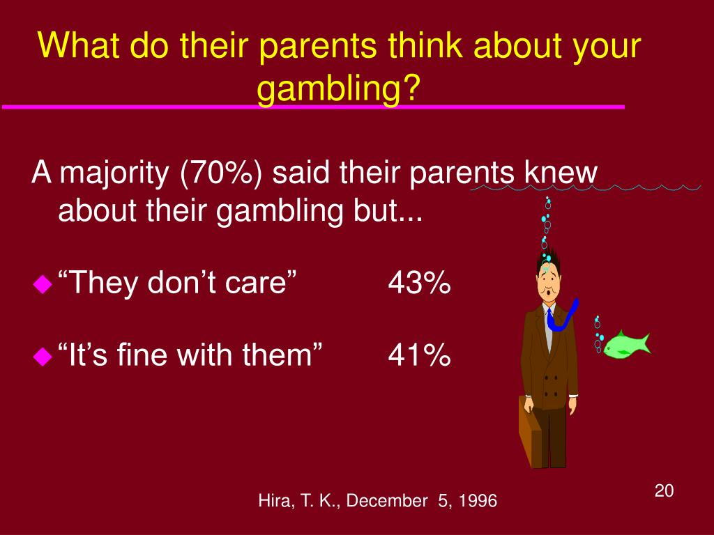 What do their parents think about your gambling?
