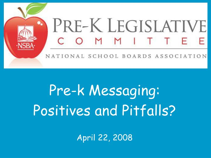 Pre k messaging positives and pitfalls april 22 2008
