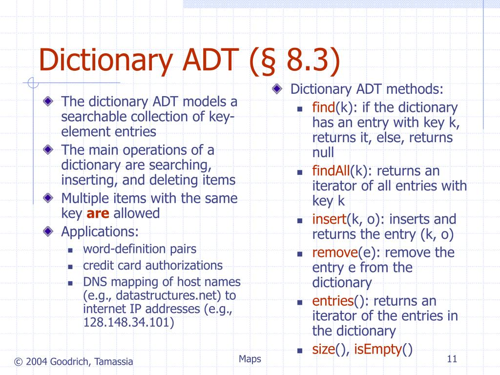 The dictionary ADT models a searchable collection of key-element entries