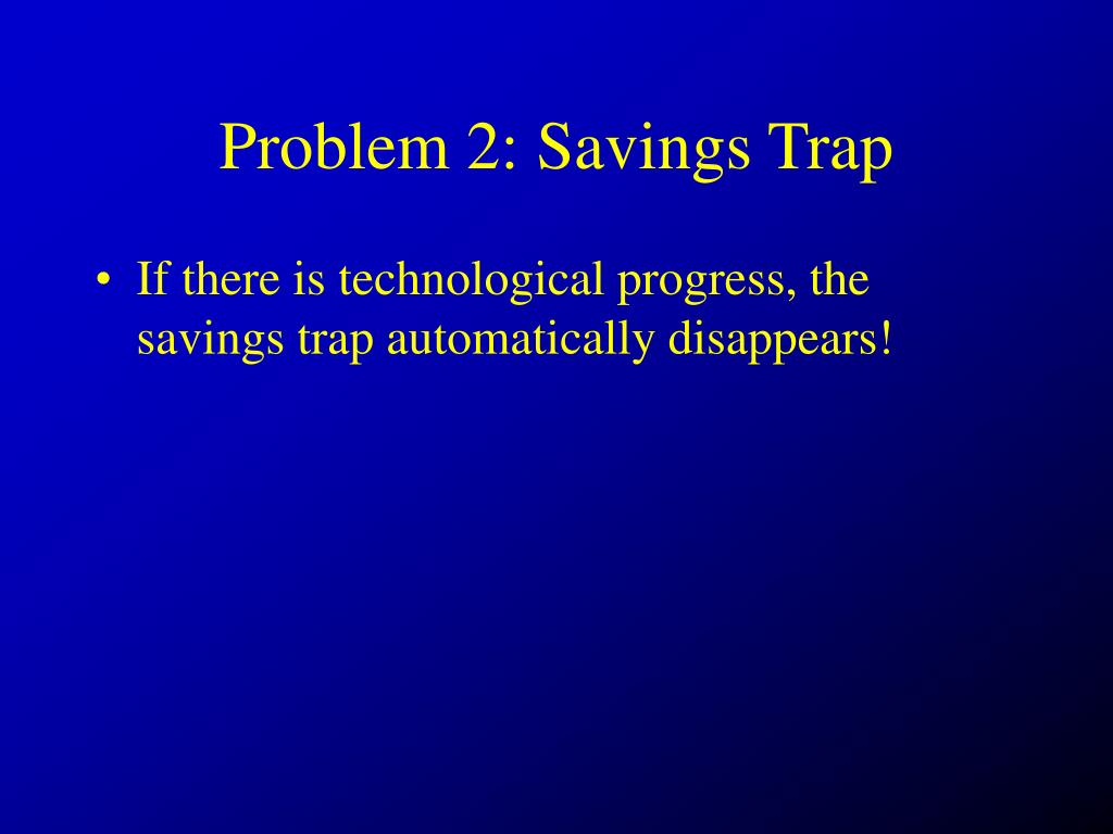 Problem 2: Savings Trap