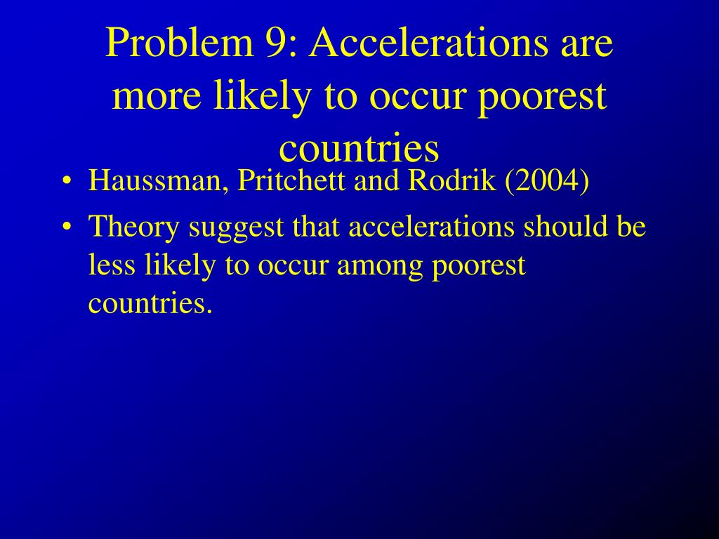 Problem 9: Accelerations are more likely to occur poorest countries