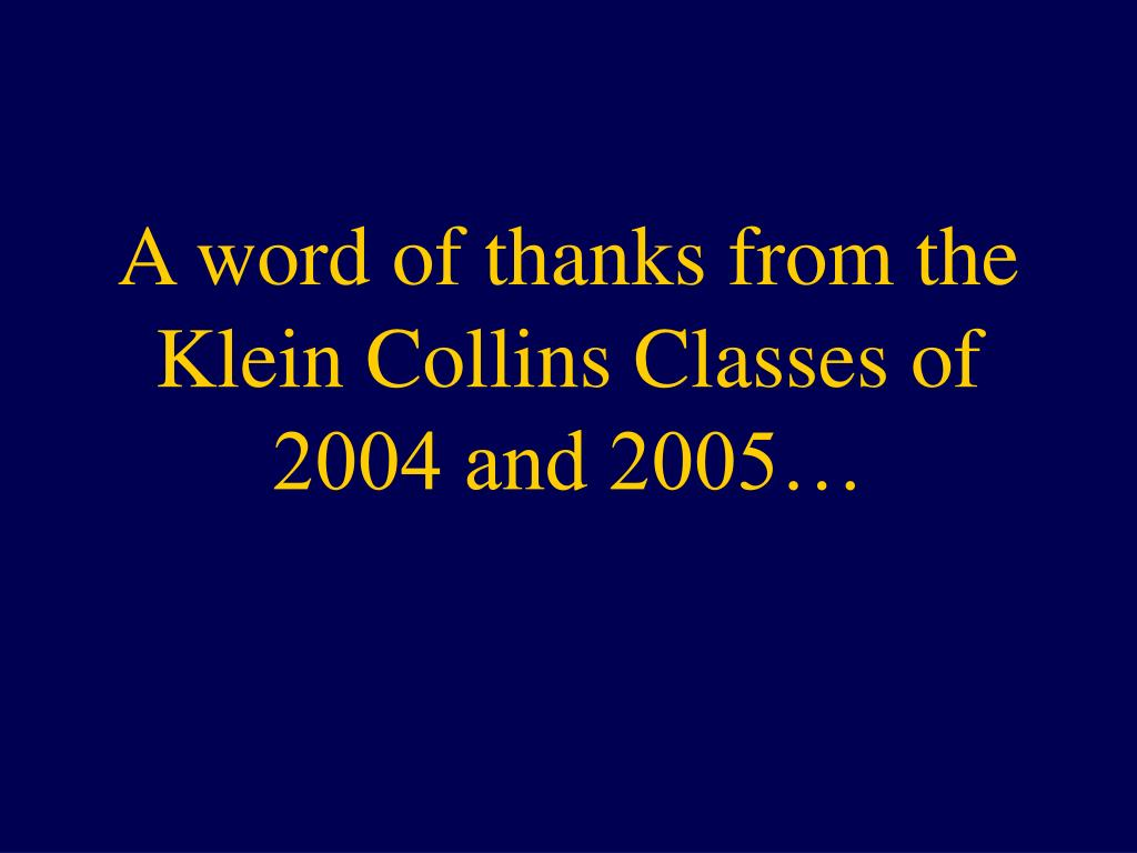 A word of thanks from the Klein Collins Classes of 2004 and 2005…