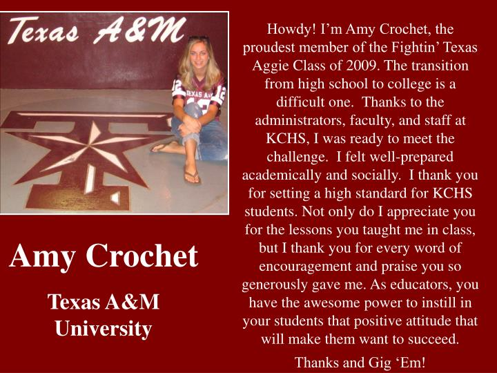 Howdy! I'm Amy Crochet, the proudest member of the Fightin' Texas Aggie Class of 2009. The trans...