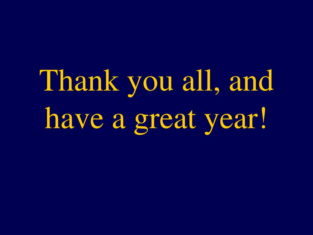 Thank you all, and have a great year!