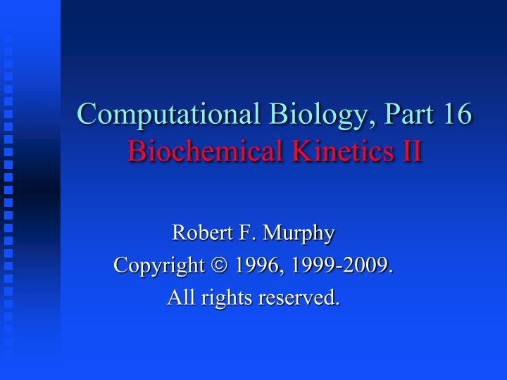 Computational biology part 16 biochemical kinetics ii