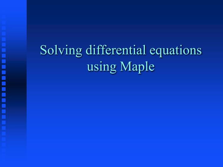 Solving differential equations using Maple
