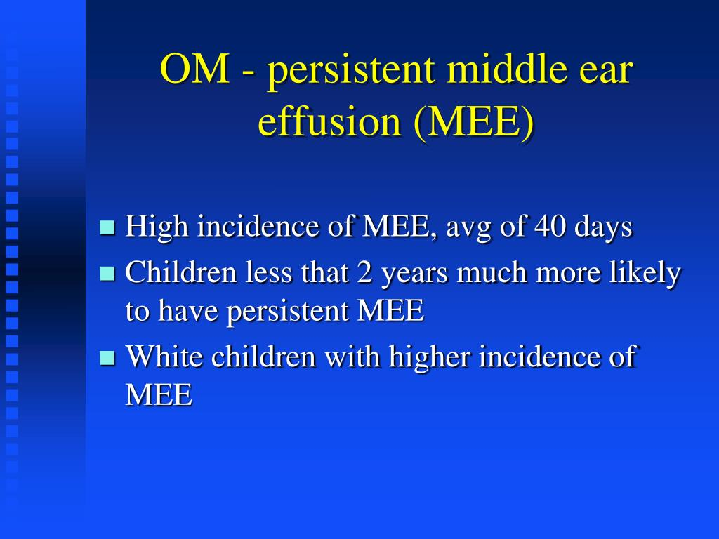 OM - persistent middle ear effusion (MEE)