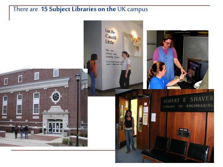 There are 15 subject libraries on the uk campus