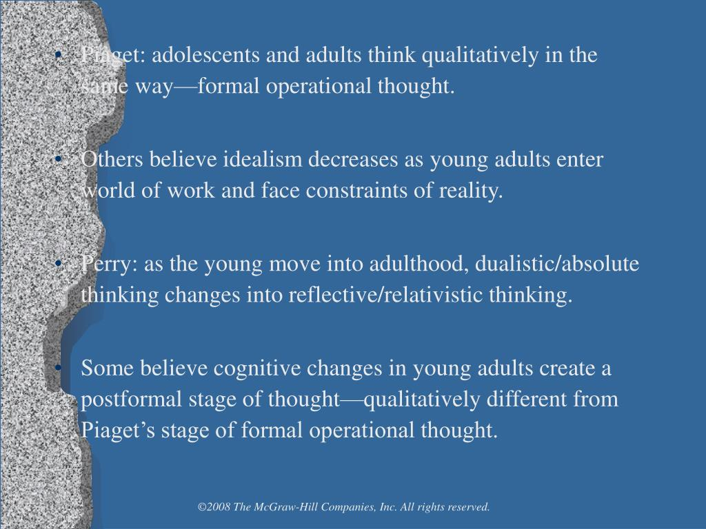 Piaget: adolescents and adults think qualitatively in the same way