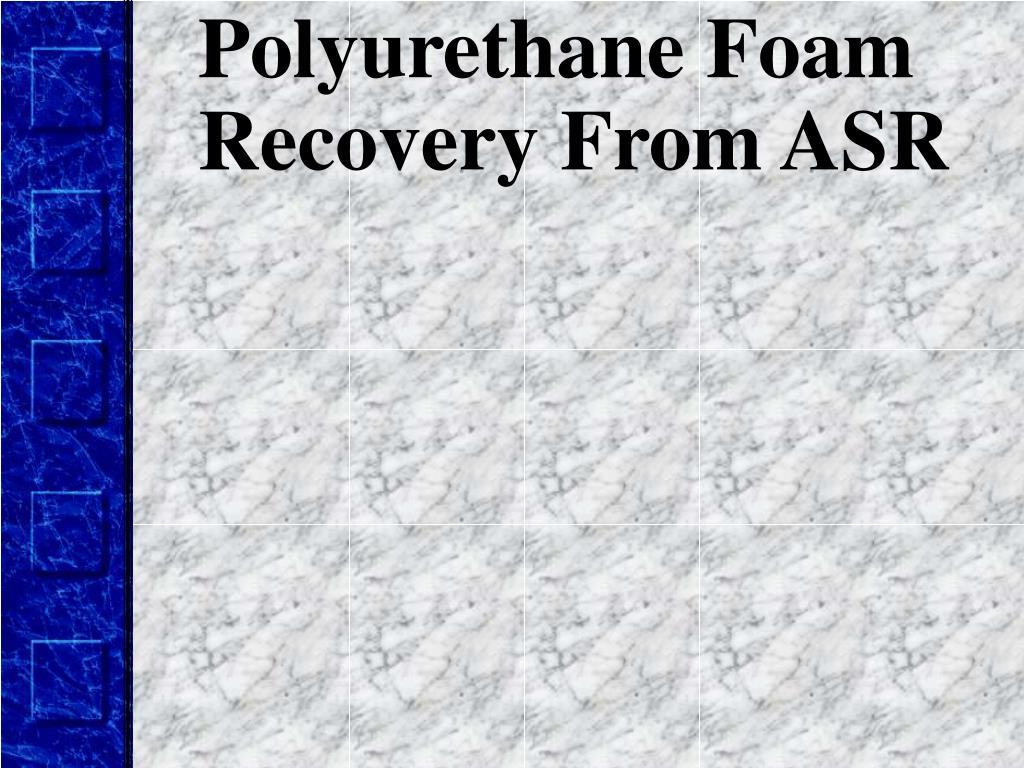 Polyurethane Foam Recovery From ASR