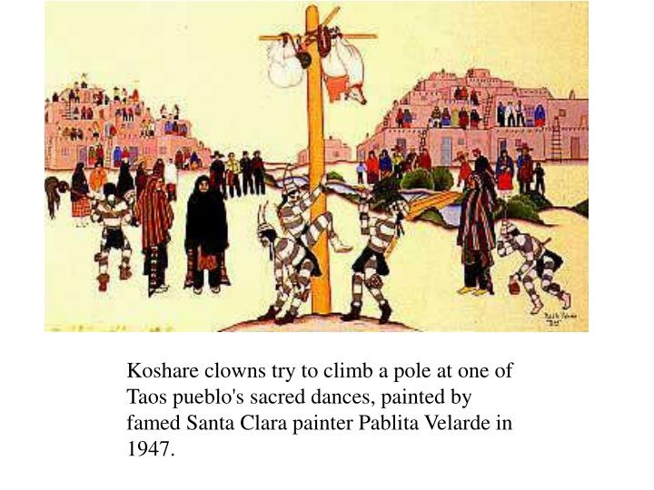 Koshare clowns try to climb a pole at one of Taos pueblo's sacred dances, painted by famed Santa Clara painter Pablita Velarde in 1947.