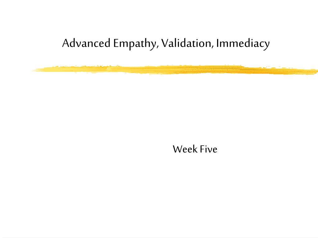Advanced Empathy, Validation, Immediacy