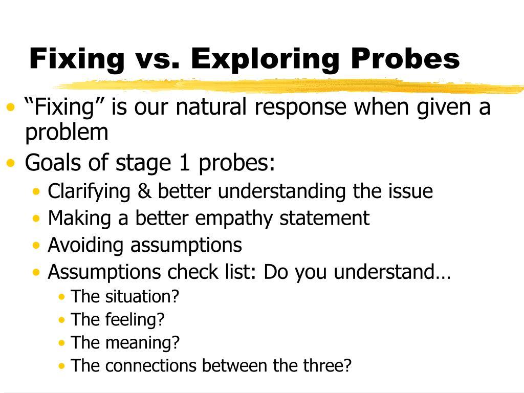 Fixing vs. Exploring Probes