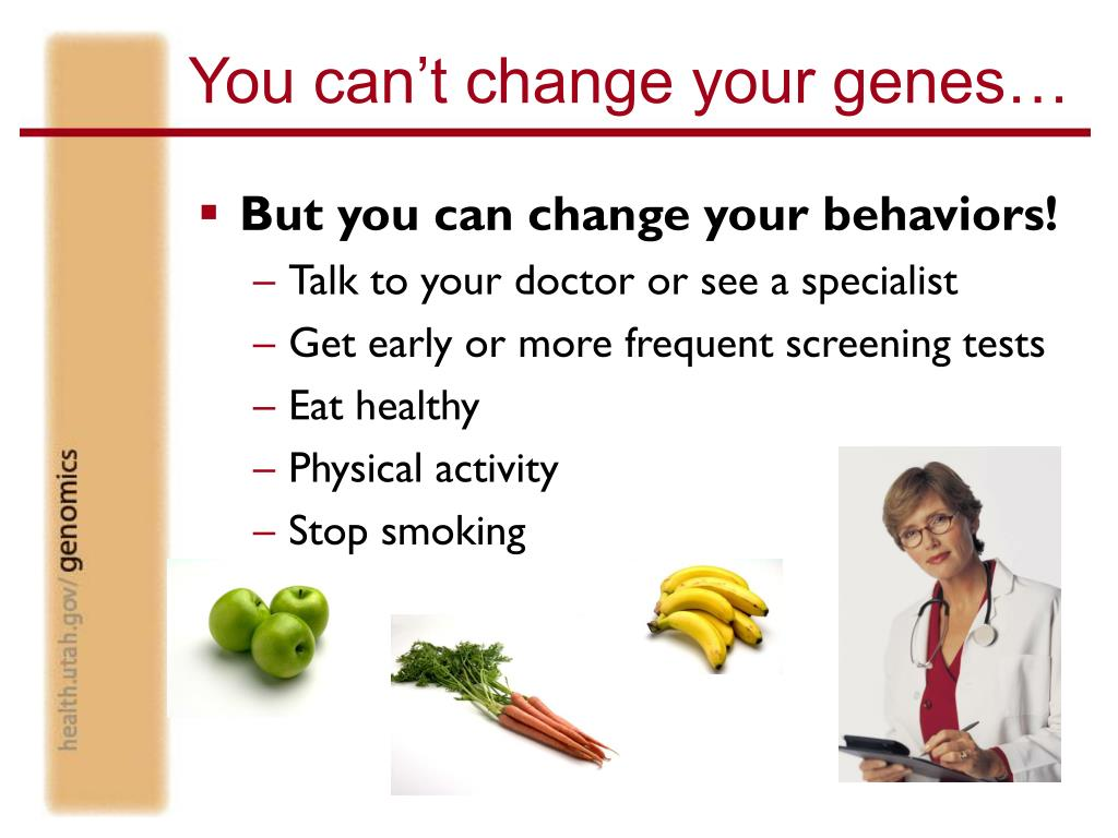 You can't change your genes…
