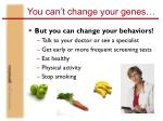 you can t change your genes