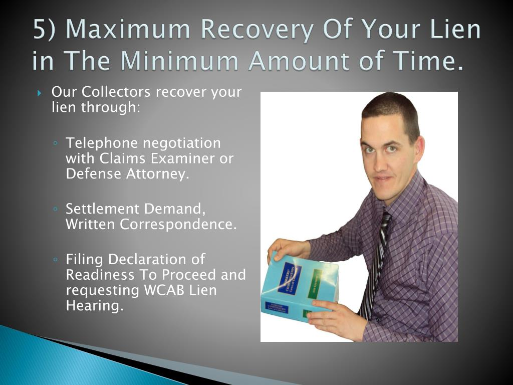 5) Maximum Recovery Of Your Lien in The Minimum Amount of Time.
