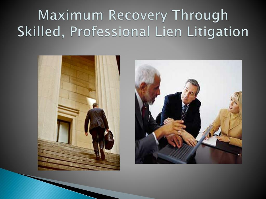 Maximum Recovery Through Skilled, Professional Lien Litigation