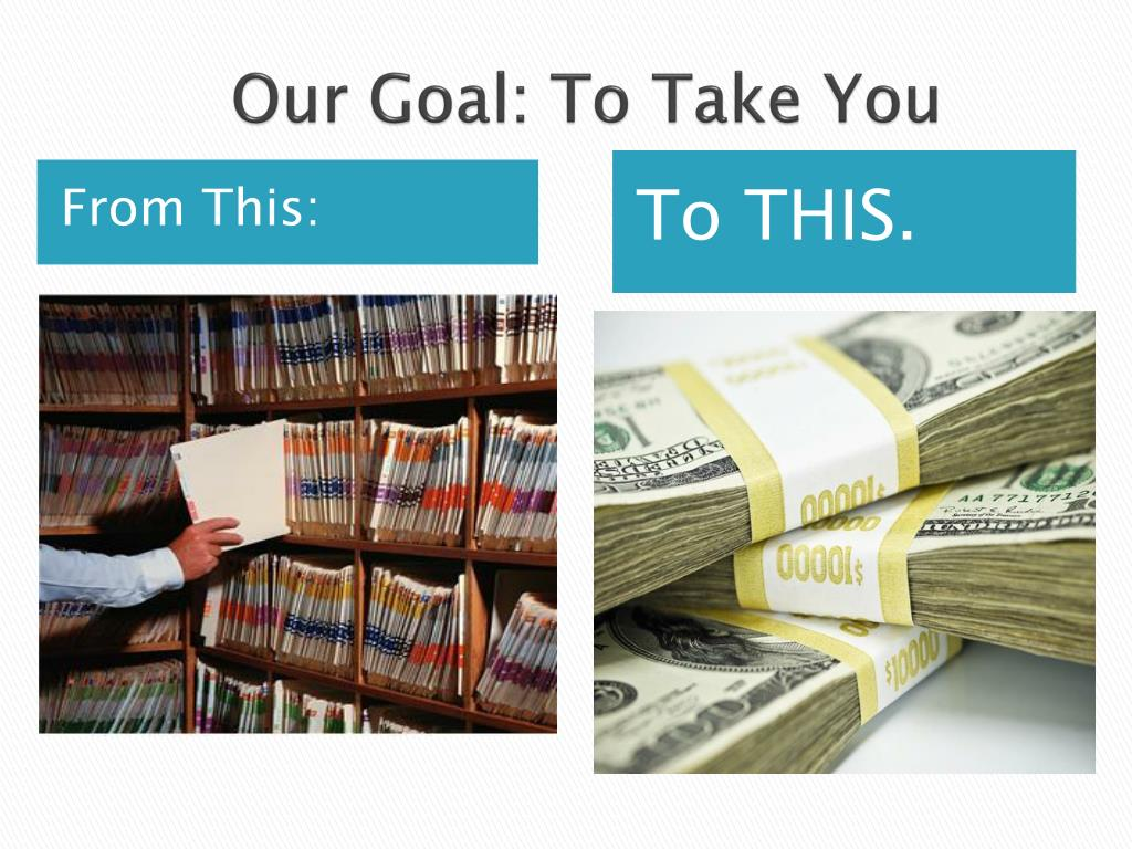 Our Goal: To Take You