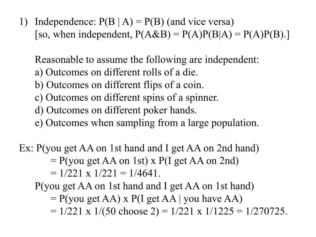 Independence: P(B | A) = P(B) (and vice versa)