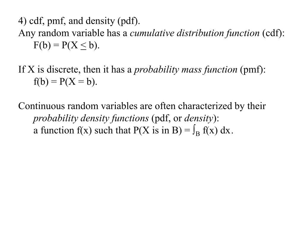 4) cdf, pmf, and density (pdf).