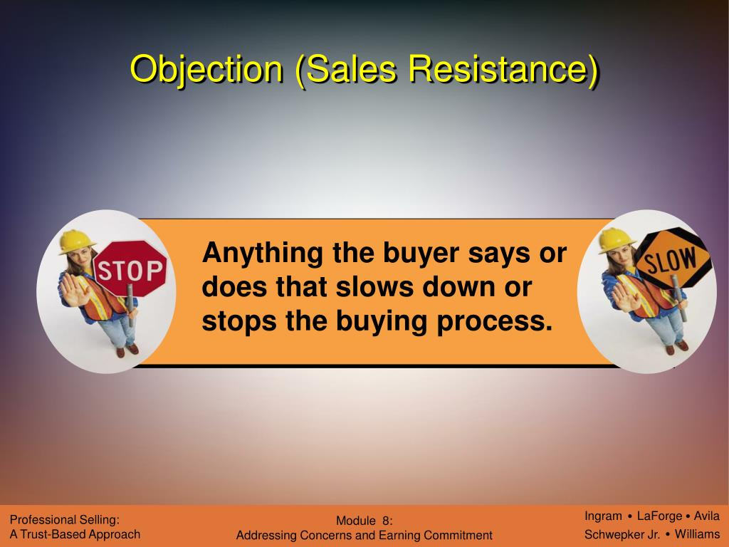Anything the buyer says or does that slows down or stops the buying process.
