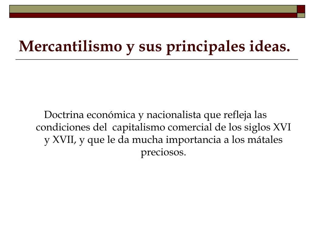 Mercantilismo y sus principales ideas.