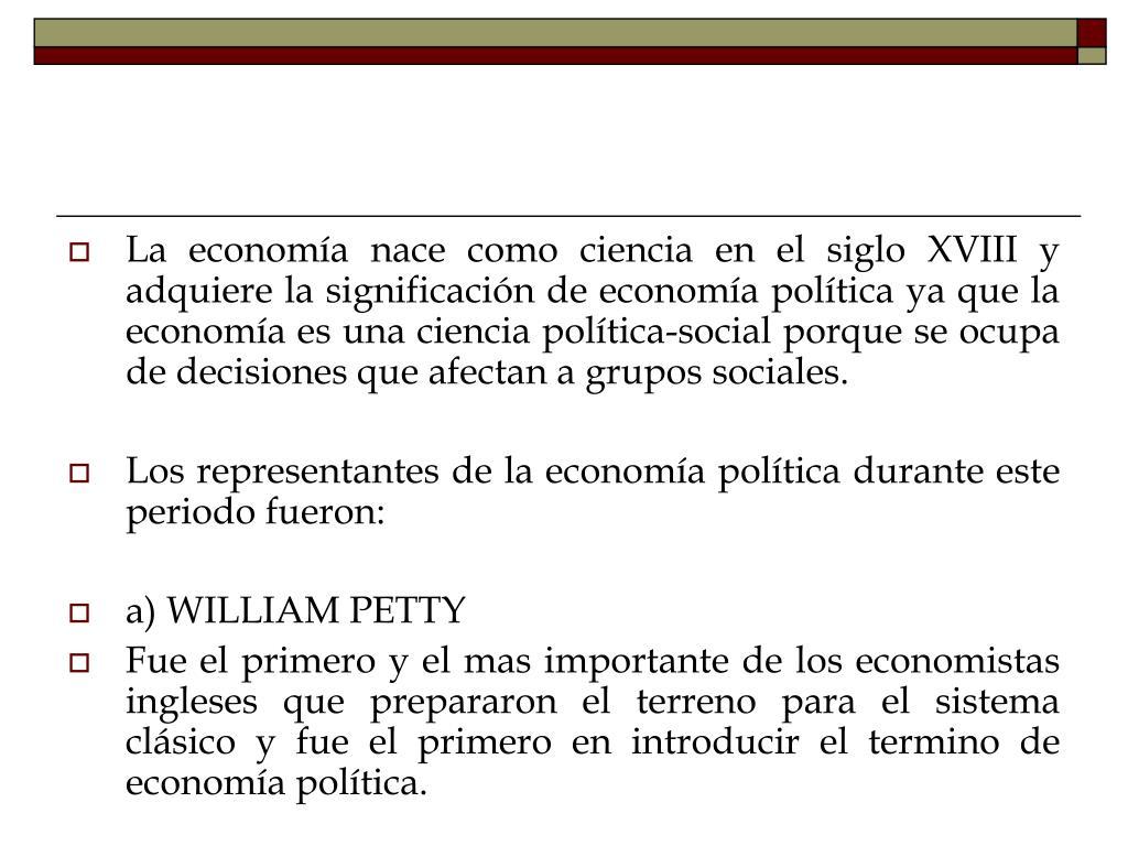 La economía nace como ciencia en el siglo XVIII y adquiere la significación de economía política ya que la economía es una ciencia política-social porque se ocupa de decisiones que afectan a grupos sociales.