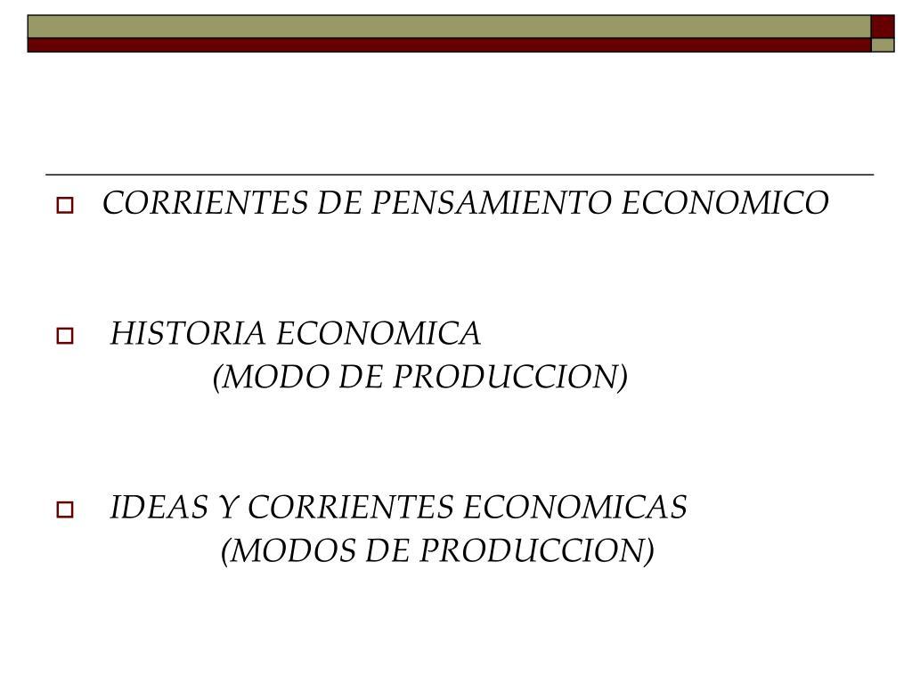 CORRIENTES DE PENSAMIENTO ECONOMICO