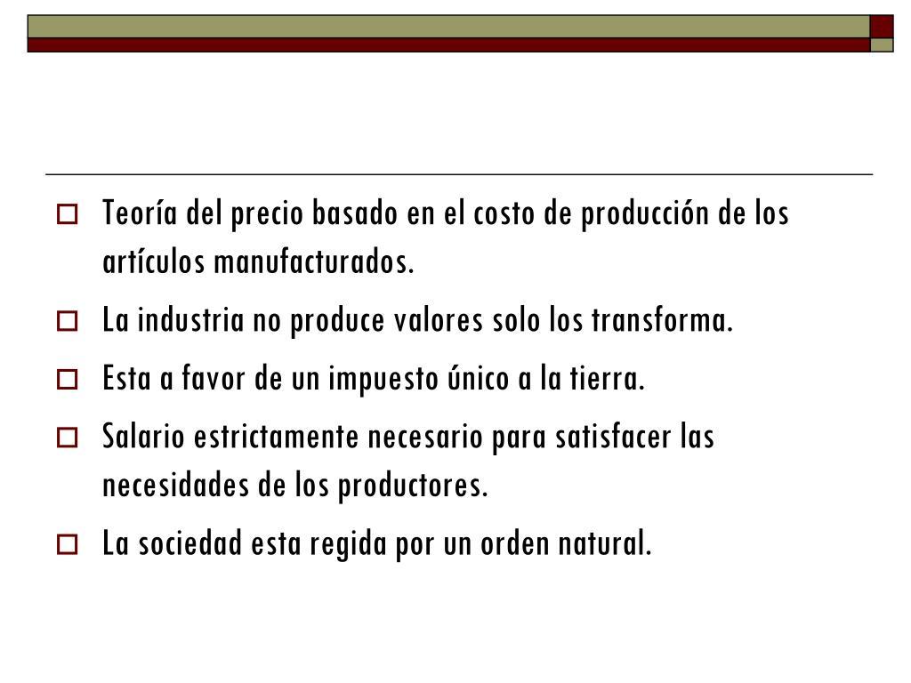 Teoría del precio basado en el costo de producción de los artículos manufacturados.