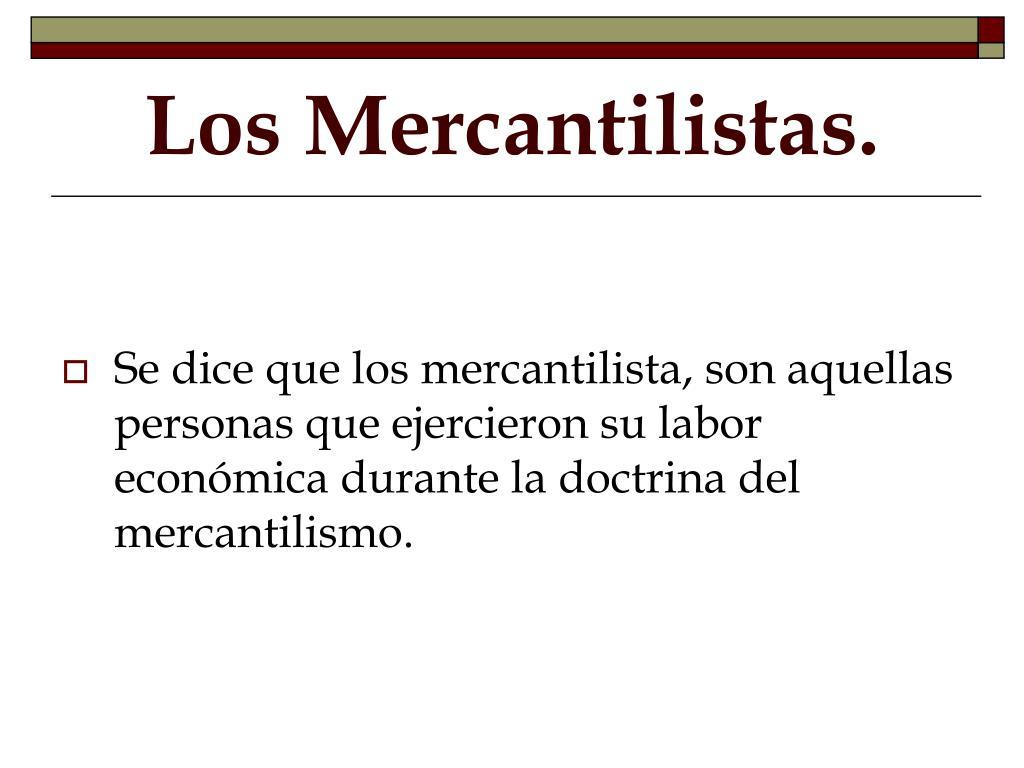 Los Mercantilistas.