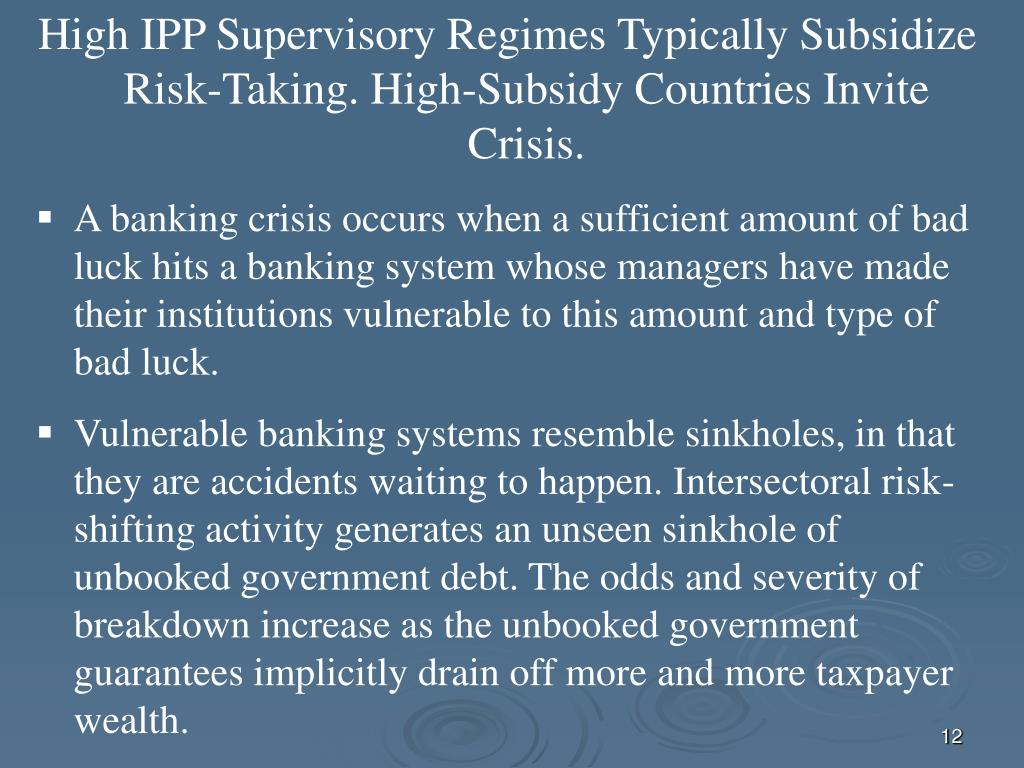 High IPP Supervisory Regimes Typically Subsidize Risk-Taking. High-Subsidy Countries Invite Crisis.