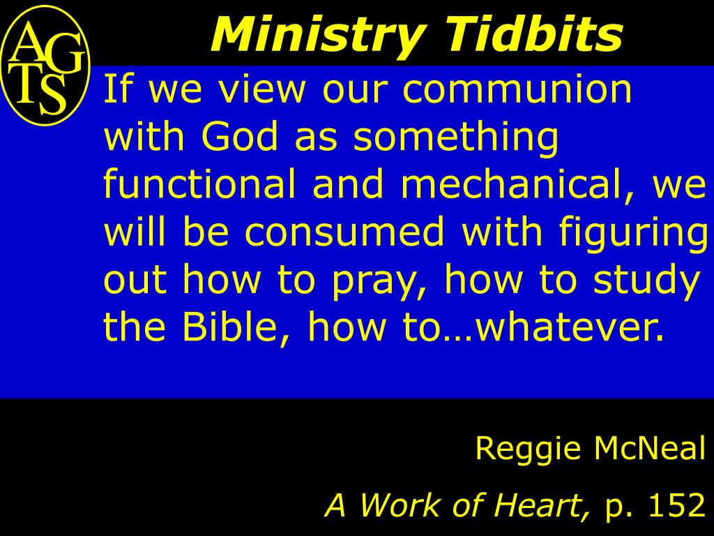 If we view our communion with God as something functional and mechanical, we will be consumed with figuring out how to pray, how to study the Bible, how to…whatever.