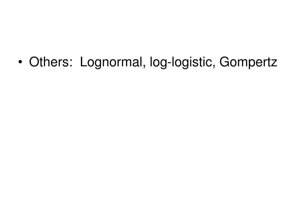 Others:  Lognormal, log-logistic, Gompertz