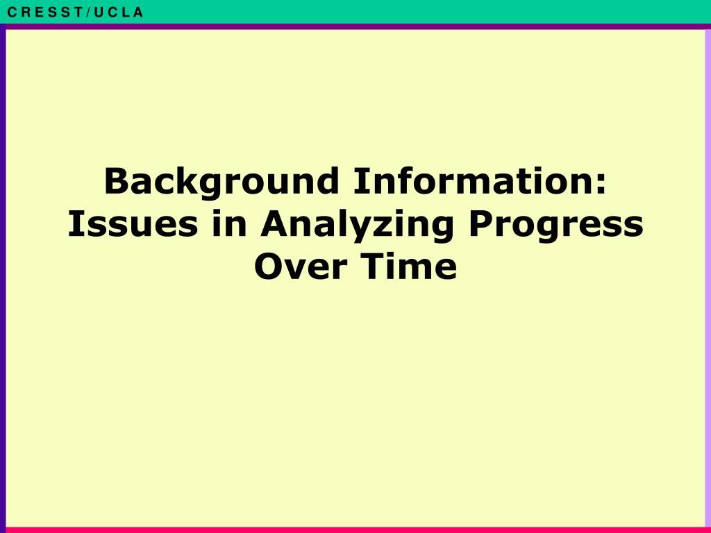 Background Information: Issues in Analyzing Progress Over Time
