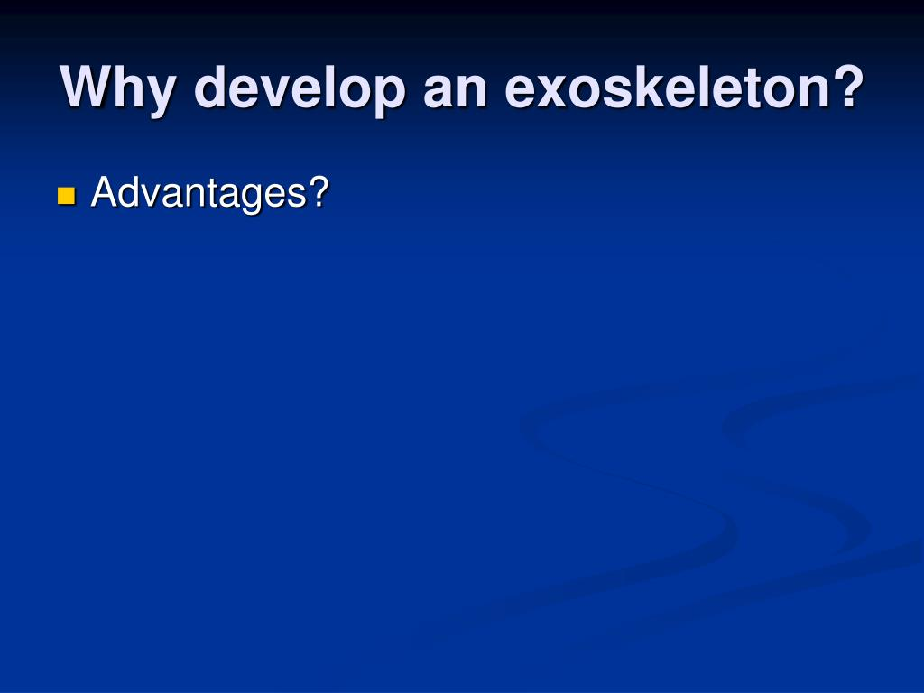 Why develop an exoskeleton?