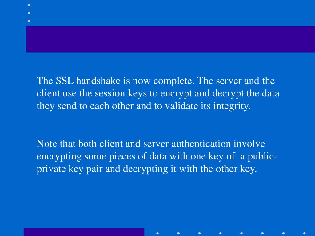 The SSL handshake is now complete. The server and the