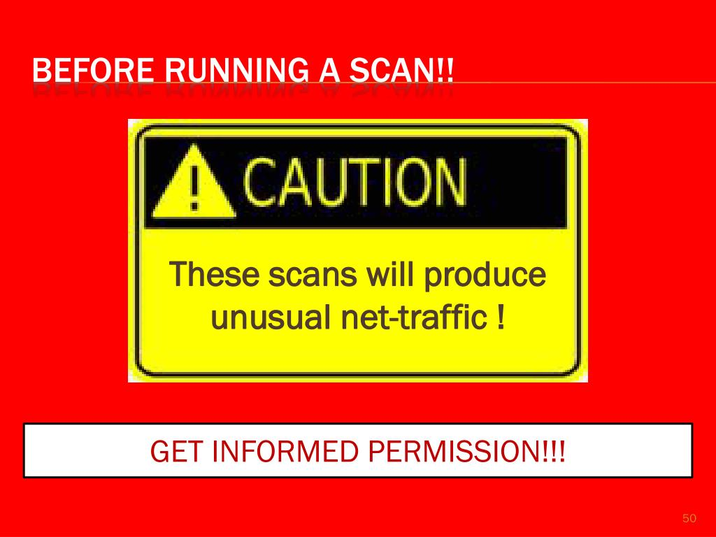 These scans will produce unusual net-traffic !