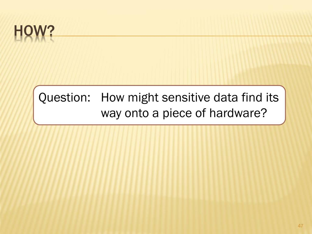 Question:How might sensitive data find its way onto a piece of hardware?