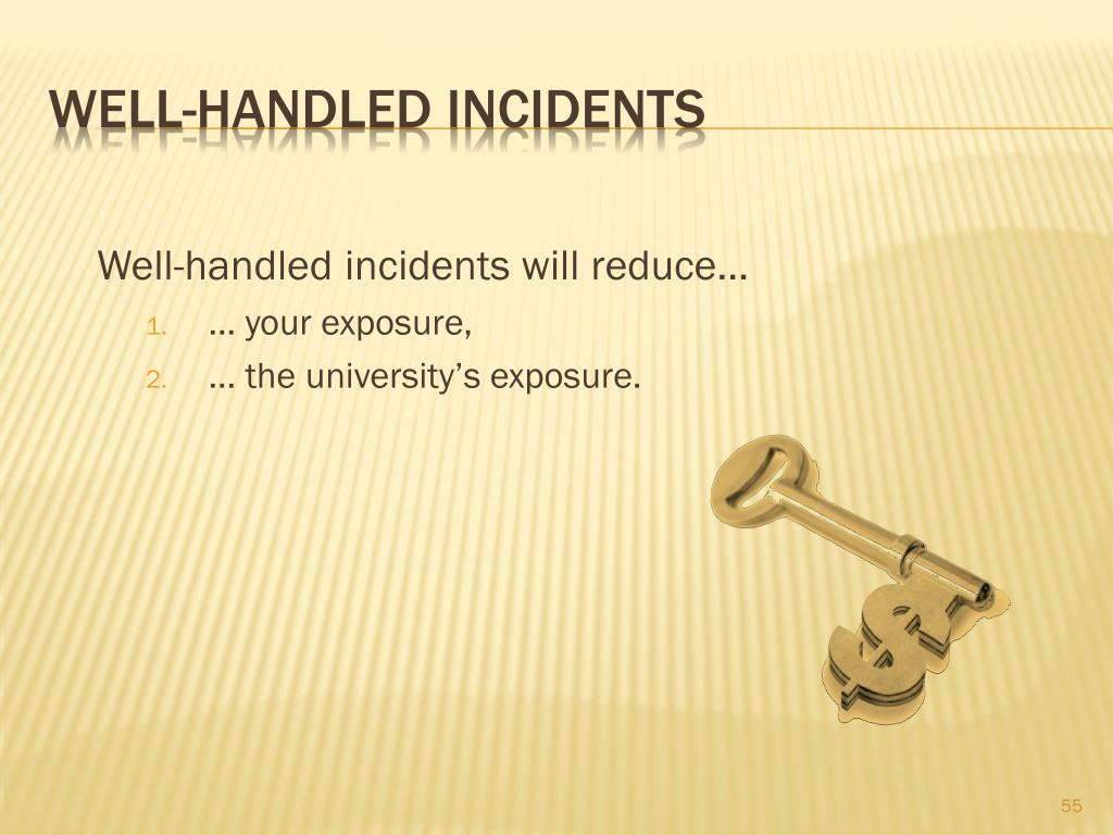 Well-handled incidents will reduce…