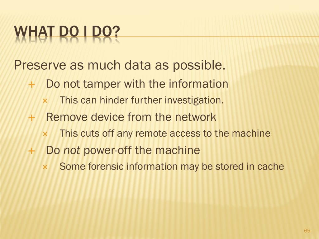 Preserve as much data as possible.