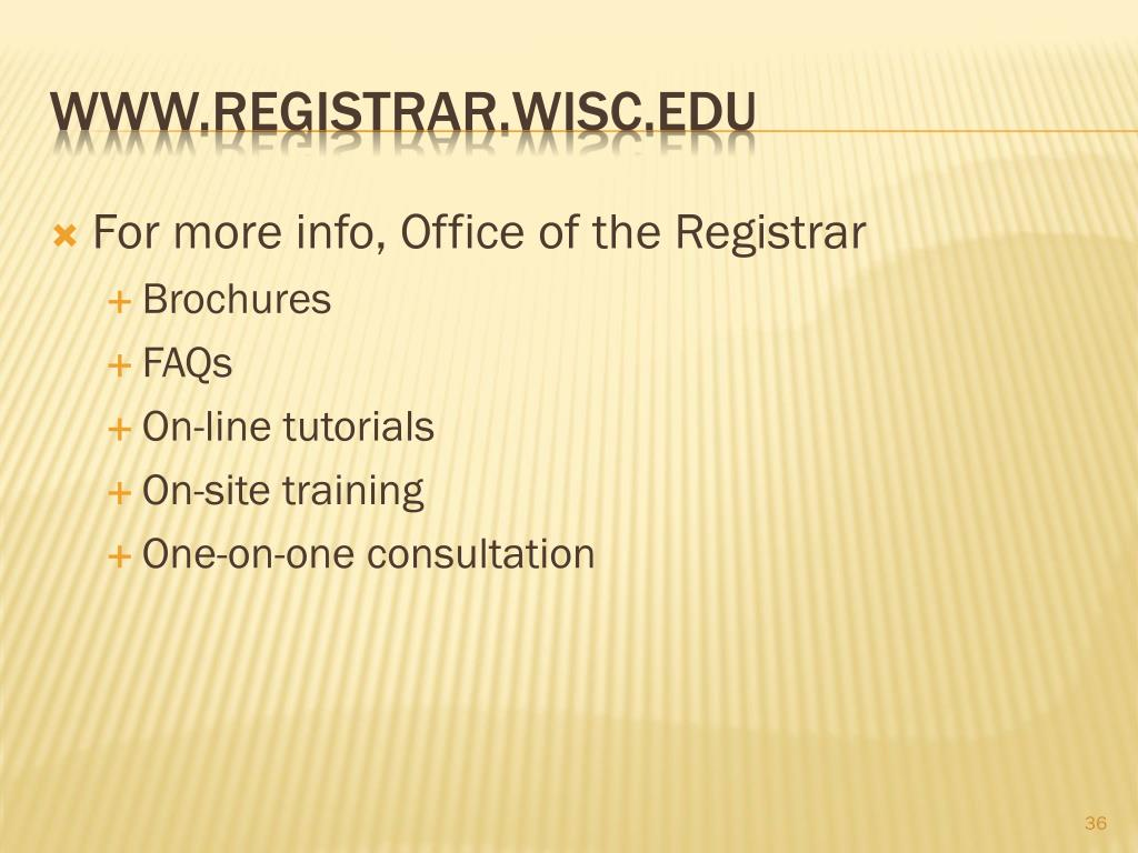 For more info, Office of the Registrar
