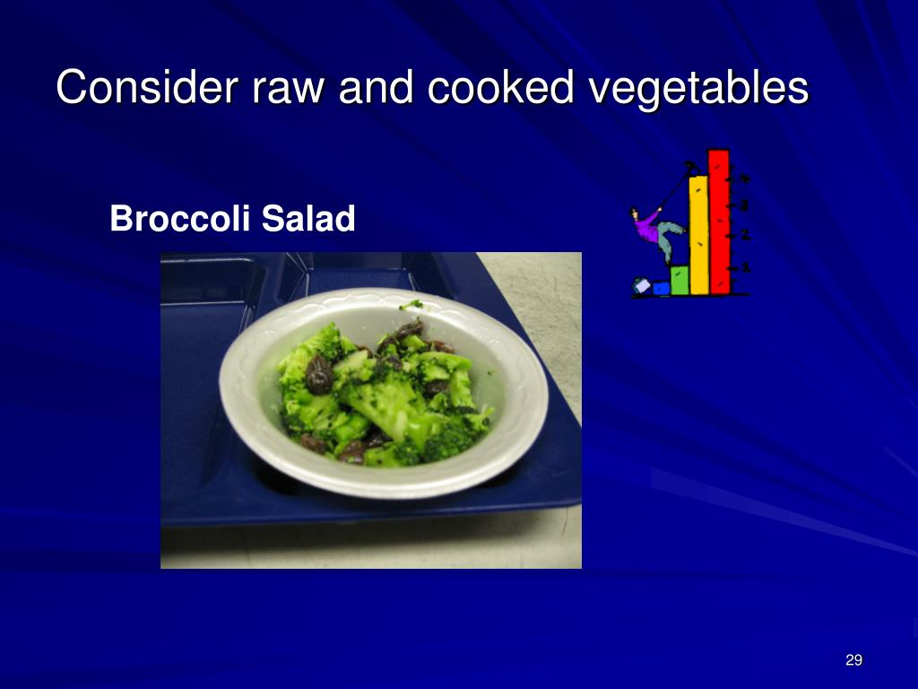 Consider raw and cooked vegetables